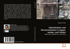 Liberalization and Democratization in Egypt, Jordan, and Yemen的封面