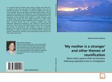 Bookcover of 'My mother is a stranger' and other themes of reunification