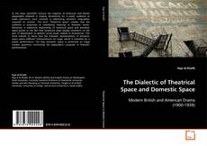 Couverture de The Dialectic of Theatrical Space and Domestic Space