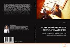 Buchcover von A CASE STUDY:  THE USE OF POWER AND AUTHORITY