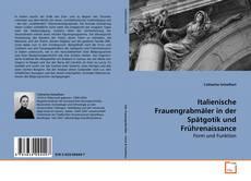 Italienische Frauengrabmäler in der Spätgotik und Frührenaissance的封面