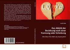 Обложка Das Abbild der Beziehung nach einer Trennung oder Scheidung