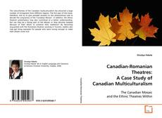 Couverture de Canadian-Romanian Theatres: A Case Study of Canadian Multiculturalism