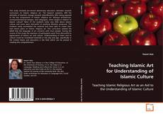 Bookcover of Teaching Islamic Art for Understanding of Islamic Culture