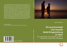 Bookcover of Die psychosoziale und sexuelle Bedürfnisgestaltung im Alter