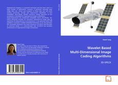 Bookcover of Wavelet Based Multi-Dimensional Image Coding Algorithms