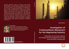 Bookcover of Investigation of Trichloroethene Abatement for the Degreasing Industry