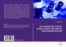 AN AUGMENTED STEADY HAND SYSTEM FOR PRECISE MICROMANIPULATION kitap kapağı