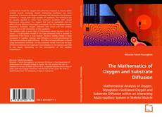 Bookcover of The Mathematics of Oxygen and Substrate Diffusion