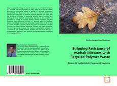 Couverture de Stripping Resistance of Asphalt Mixtures with Recycled Polymer Waste