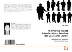 Bookcover of The Positive Impact Interdisciplinary Teaming Has On Teacher Morale