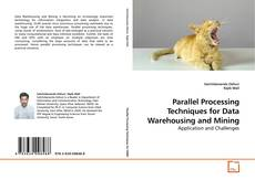 Bookcover of Parallel Processing Techniques for Data Warehousing and Mining