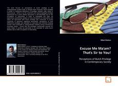 Bookcover of Excuse Me Ma'am? That's Sir to You!