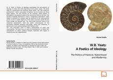 Bookcover of W.B. Yeats: A Poetics of Ideology