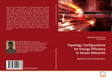 Bookcover of Topology Configurations for Energy Efficiency in Sensor Networks