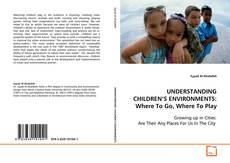 Couverture de UNDERSTANDING CHILDREN'S ENVIRONMENTS: Where To Go, Where To Play