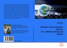 Wireless Communication Options for a Mobile Ultrasound System kitap kapağı