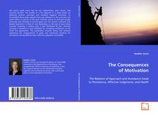 Bookcover of The Consequences of Motivation