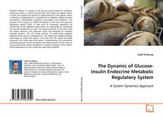 Bookcover of The Dynamic of Glucose-Insulin Endocrine Metabolic Regulatory System