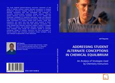 Couverture de ADDRESSING STUDENT ALTERNATE CONCEPTIONS IN CHEMICAL EQUILIBRIUM