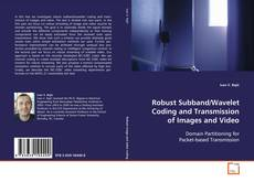 Robust Subband/Wavelet Coding and Transmission of Images and Video的封面