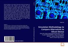 Bookcover of Simulation Methodology to Compare Alternatives to Silicon Device