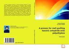 Bookcover of A process for melt grafting itaconic anhydride onto polyethylene