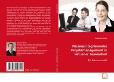 Copertina di Wissensintegrierendes Projektmanagement in virtueller Teamarbeit