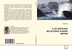 Bookcover of A 2D SWITCHED RELUCTANCE PLANAR MOTOR