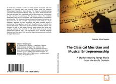Обложка The Classical Musician and Musical Entrepreneurship