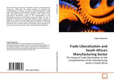 Bookcover of Trade Liberalisation and South Africa's Manufacturing Sector