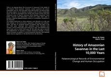 Bookcover of History of Amazonian Savannas in the Last 10,000 Years