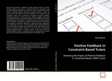 Bookcover of Positive Feedback in Constraint-Based Tutors