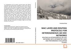 Bookcover of MAC LAYER AND ROUTING PROTOCOLS FOR HETEROGENEOUS AD HOC NETWORKS