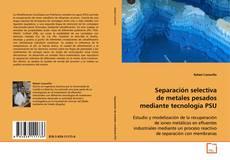 Portada del libro de Separación selectiva de metales pesados mediante tecnología PSU