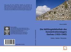 Bookcover of Die Häftlingsbibliothek des Konzentrationslagers Dachau (1933-1945)