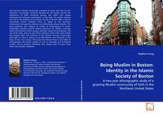 Bookcover of Being Muslim in Boston: Identity in the Islamic Society of Boston