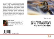 Bookcover of ROBUSTNESS AND POWER OF THE T, PERMUTATION T AND WILCOXON TESTS