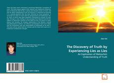 Bookcover of The Discovery of Truth by Experiencing Lies as Lies