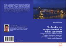 Bookcover of The Road to the Hungarian-American Claims Settlement
