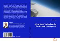 Wave Rotor Technology For Gas Turbine Enhancement的封面