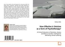 Bookcover of How Effective is Stoicism as a form of Psychotherapy?