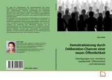 Demokratisierung durch Deliberation-Chancen einer neuen Öffentlichkeit kitap kapağı