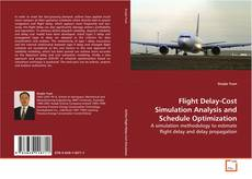 Bookcover of Flight Delay-Cost Simulation Analysis and Schedule Optimization