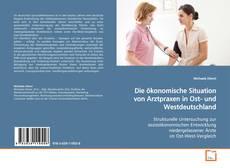 Bookcover of Die ökonomische Situation von Arztpraxen in Ost- und Westdeutschland