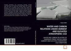 Bookcover of WATER AND CARBON RELATIONS UNDER AMBIENT AND ELEVATED ATMOSPHERIC CO2
