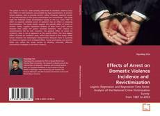 Portada del libro de Effects of Arrest on Domestic Violence Incidence and  Revictimization