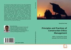 Bookcover of Principles and Practices of Construction Ethics Management