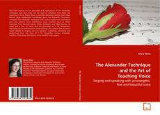 Bookcover of The Alexander Technique and the Art of Teaching Voice