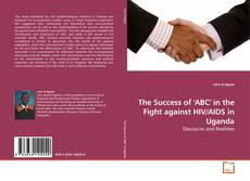 The Success of 'ABC' in the Fight against HIV/AIDS in Uganda kitap kapağı